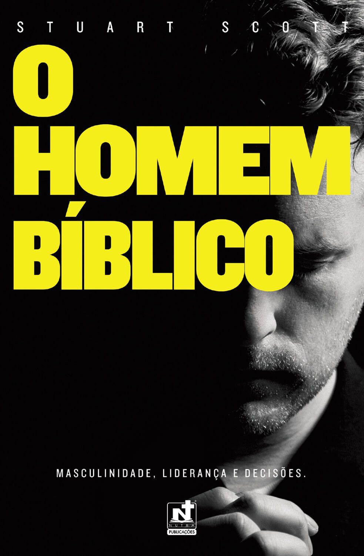O HOMEM BÍBLICO - MASCULINIDADE, LIDERANÇA E DECISÕES