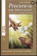 Procura-Se Um Intercessor. Formação Para O Ministerio Da Intercessão