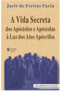 Vida secreta dos apóstolos e apóstolas à luz dos Atos Apócrifos