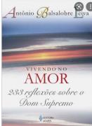 Vivendo no Amor- 233 Reflexoes sobre o Dom Supremo - Antonio Balsalobre Leiva