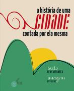 A HISTÓRIA DE UMA CIDADE CONTADA POR ELA MESMA