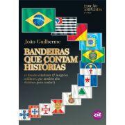 BANDEIRAS QUE CONTAM HISTÓRIAS - ED.AMPLIADA