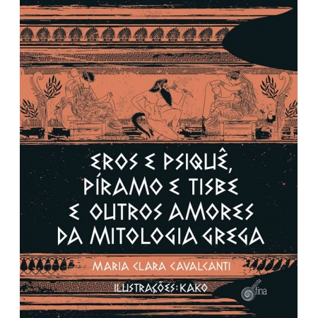 Eros e Psique, Píramo e Tisbe e Outros Amores da Mitologia