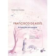 FRANCISCO DE ASSIS: A CANÇÃO DA ALEGRIA