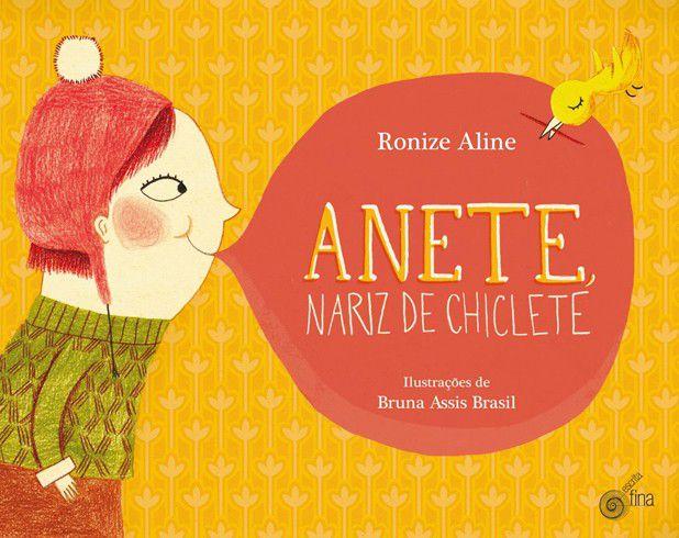 ANETE, NARIZ DE CHICLETE.