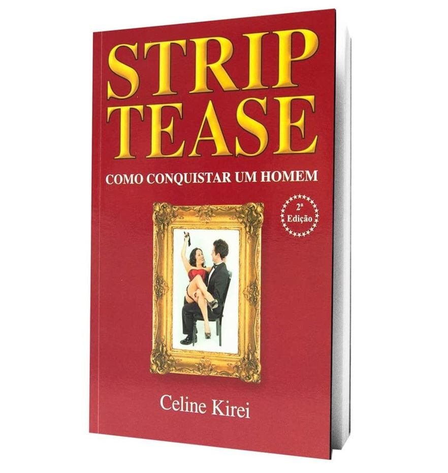 Livro Strip Tease - Como Conquistar Um Homem - Celine Kirei