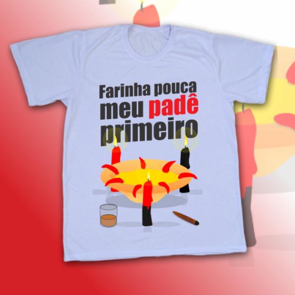 Camiseta Farinha pouca meu padê primeiro - Exú