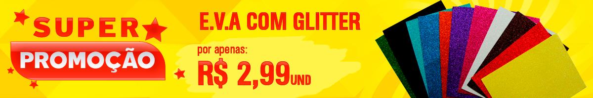Promoção EVA com GLITTER a R$ 2,99
