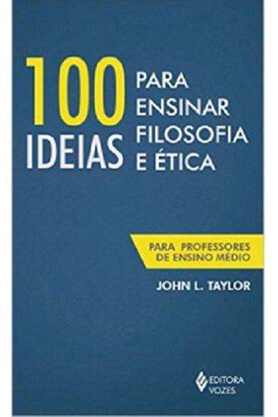 100 Ideias Para Ensinar Filosofia e Ética
