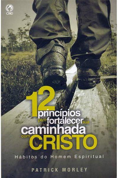12 Princípios para Fortalecer sua Caminhada com Cristo