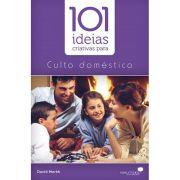 101 Idéias Criativas Para o Culto Doméstico
