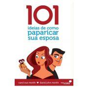 101 Ideias de Como Paparicar sua Esposa