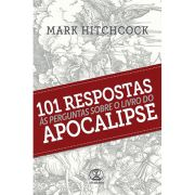 101 Respostas às Perguntas Sobre o Livro do Apocalipse