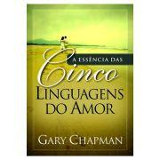 A Essência das Cinco Linguagens do Amor - Brochura