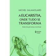 A Eucaristia, Onde Tudo se Transforma