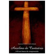 Anselmo de Cantuária: A Fé em Busca da Compreensão
