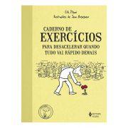 Caderno de Exercícios para Desacelerar Quando tudo vai Rápido Demais - 2ª Ed
