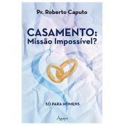 Casamento: Missão Impossível? Só para Homens