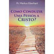 Como Conduzir uma Pessoa a Cristo