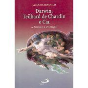 Darwin, Teilhard de Chardin e Cia - A Igreja e a Evolução