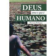 Deus Ama o Que é Humano