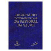 Dicionário Interdisciplinar da Pastoral da Saúde