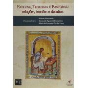 Exegese, Teologia e Pastoral - Relações, Tensões e Desafios
