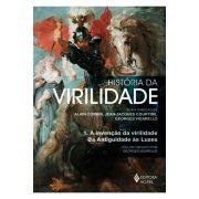 História da Virilidade - A Invenção da Virilidade Da Antiguidade às Luzes - Vol. 1