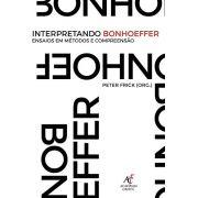 Interpretando Bonhoeffer: Ensaios em Métodos e Compreensão