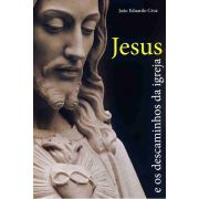 Jesus e os Descaminhos da Igreja