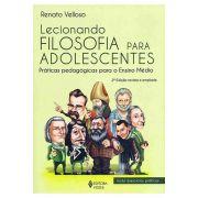 Lecionando Filosofia para Adolescentes - 2ª Edição Revista e Ampliada - Inclui Exercícios Práticos