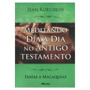 Meditando Dia a Dia no Antigo Testamento - Isaías a Malaquias