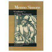 Menno Simons - Confissão e o Novo Nascimento