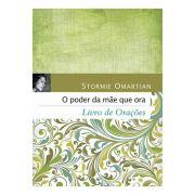 O Poder da Mãe que Ora - Livro de Orações