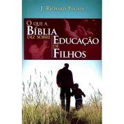 O Que a Bíblia diz Sobre: Educação de Filhos