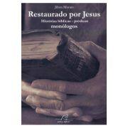 Restaurado por Jesus: Histórias Bíblicas - Prédicas - Monólogos
