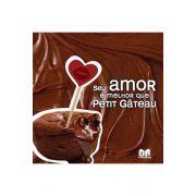 Seu Amor é Melhor Que Petit Gâteau