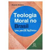 Teologia Moral no Brasil: Um Perfil Histórico