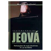 Testemunhas de Jeová: Refutações de suas Doutrinas à Luz da Bíblia