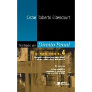 Tratado de Direito Penal - Vol. 4 - Parte Especial - Dos Crimes Contra a Dignidade Sexual Até Dos Crimes Contra a Fé Pública - Lei n. 12.550, de 2011 - 6ª Ed. 2012