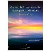 Um Convite à Espiritualidade Contemplativa pelo Mestre João da Cruz
