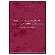 Uma Introdução ao Arminianismo Clássico - Editora Reflexão