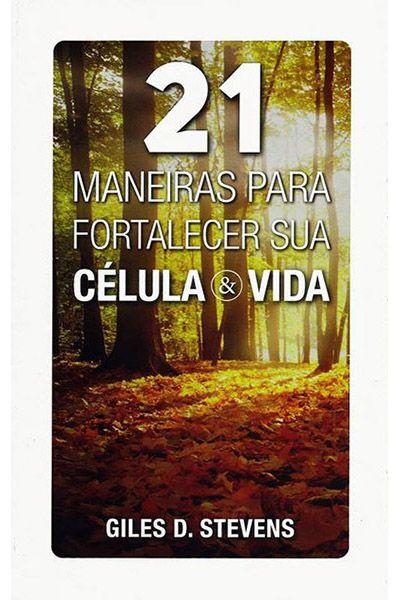 21 Maneiras Para Fortalecer sua Célula & Vida
