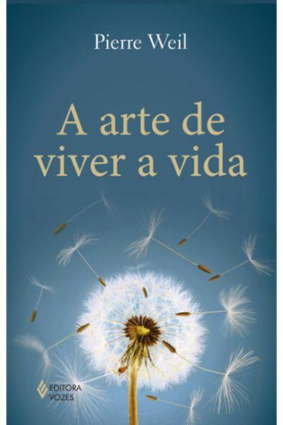 A Arte de Viver a Vida - 2ª Edição