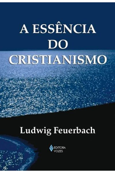 A Essência do Cristianismo - Vozes