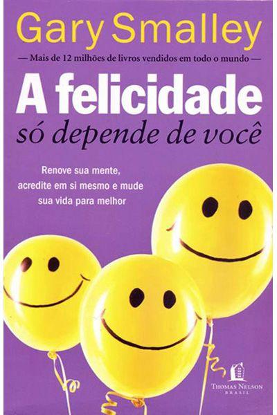 A Felicidade Só Depende de Você