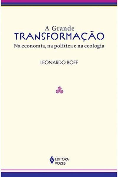 A Grande Transformação: Na Economia, Na Política e Na Ecologia