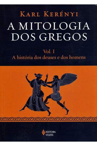 A Mitologia dos Gregos - Vol. I