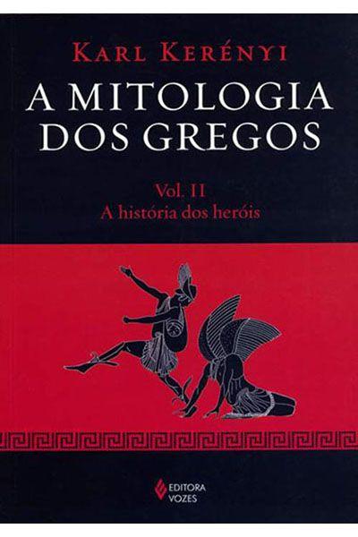 A Mitologia dos Gregos - Vol. II