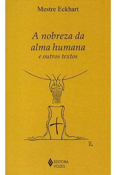 A Nobreza da Alma Humana e Outros Textos